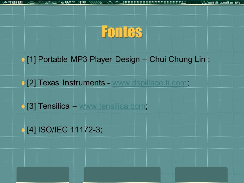 Fontes [1] Portable MP3 Player Design – Chui Chung Lin ;